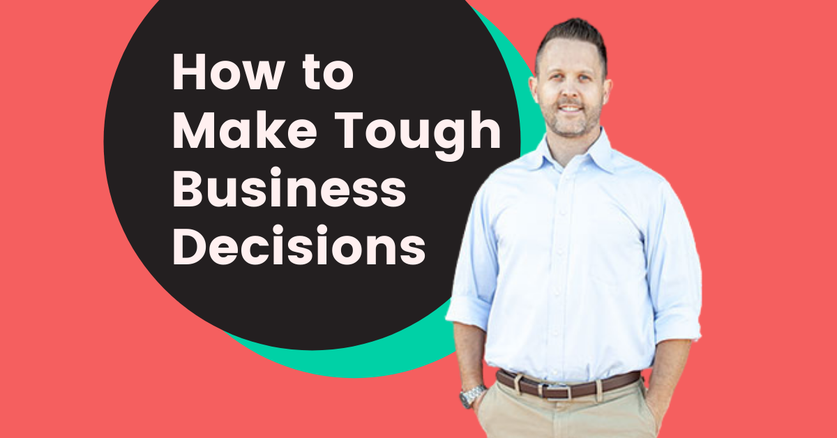 How to Make Tough Business Decisions