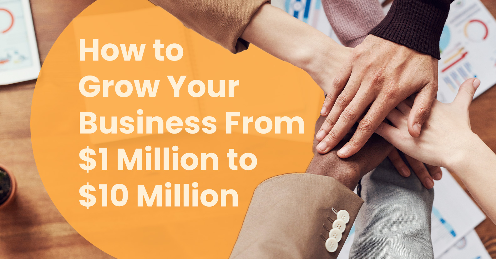 How to Grow Your Business From $1 Million to $10 Million