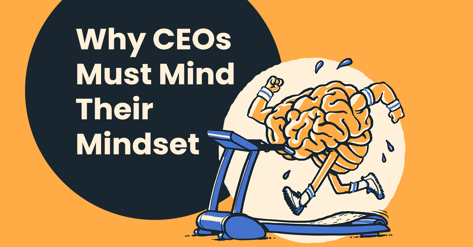 Why CEOs Must Mind Their Mindset (Plus, Ways to Improve Your Outlook Now)