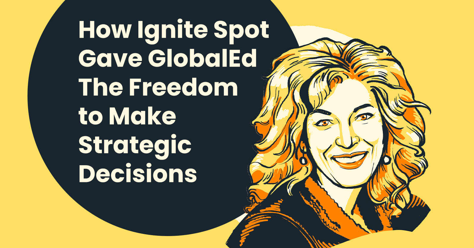 Lowered Costs, Better Cash Flow, and Bigger Bonuses: How Ignite Spot Gave GlobalEd The Freedom to Do It All