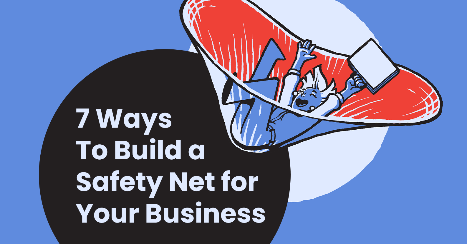 7 Ways To Build a Safety Net for Your Business