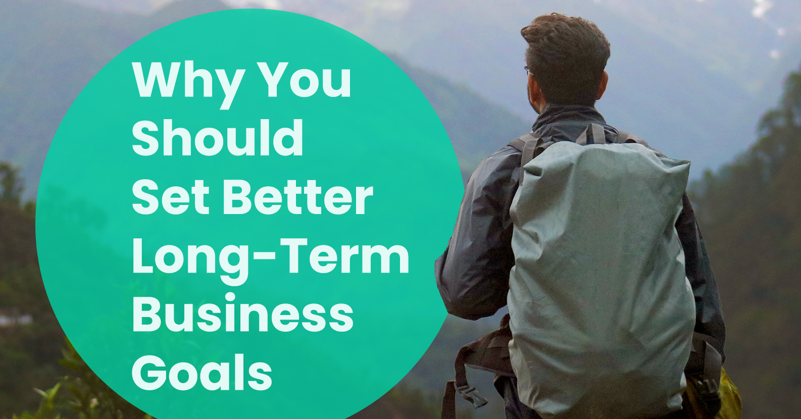 Why You Should Set Better Long-Term Business Goals (and How to Get It Done)